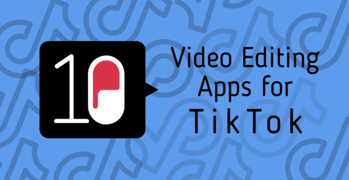 10 video editing apps for TikTok