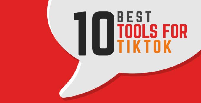 Top 10 Tools for TikTok